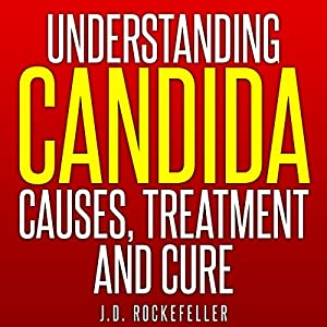 Understanding Candida: Causes, Treatment and Cure Audiobook