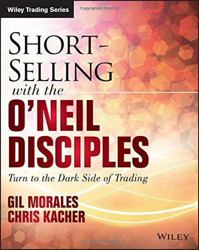 Short-Selling with the O'Neil Disciples: Turn to the Dark Side of Trading (Wiley Trading) by Wiley