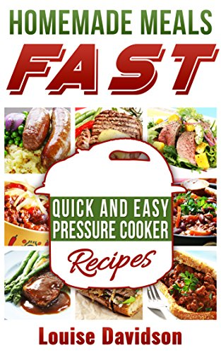 Homemade Meals Fast: Quick and Easy Electric Pressure Cooker Recipes by [Davidson, Louise]