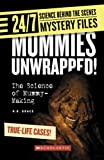 img - for Mummies Unwrapped!: The Science of Mummy-Making (24/7: Science Behind the Scenes: Mystery Files) book / textbook / text book