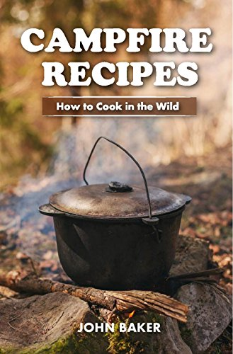 Campfire Recipes: How to Cook in The Wild by [Baker, John]