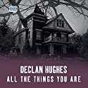 All the Things You Are Audiobook by Declan Hughes Narrated by William Hope