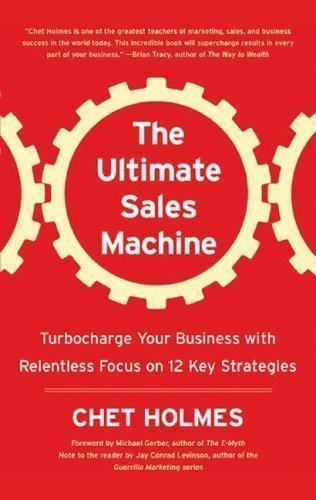 By Chet Holmes: The Ultimate Sales Machine: Turbocharge Your Business with Relentless Focus on 12 Key Strategies [Audiobook]