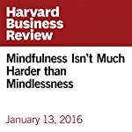 Mindfulness Isn't Much Harder than Mindlessness | Ellen Langer