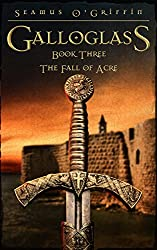 Gallowglass: Book Three: The Fall of Acre (Galloglass 3)