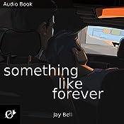 Something Like Forever: Something Like... Book 11 | Jay Bell