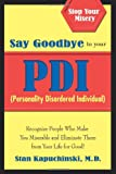 Say Goodbye to Your PDI (Personality Disordered Individuals): Recognize People Who Make You Miserable and Eliminate Them from Your Life – for Good!