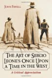 The Art Of Sergio Leone's Once Upon A Time In The West: A Critical Appreciation by John Fawell (May 18, 2005) Paperback