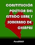 CONSTITUCIÓN POLÍTICA DEL ESTADO LIBRE Y SOBERANO DE CHIAPAS (Spanish Edition)