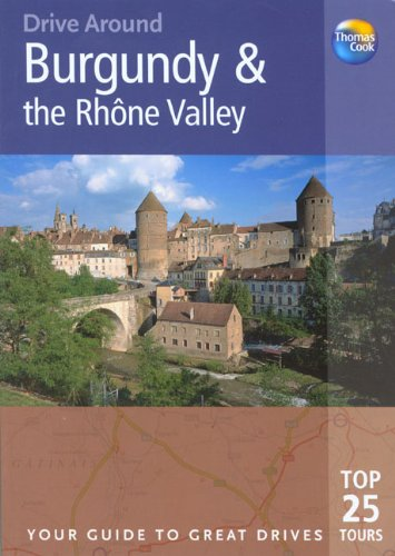 Drive Around Burgundy and the Rhone Valley, 2nd: Your Guide to Great Drives (Drive Around - Thomas Cook)
