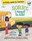 Sorry I Forgot to Ask! Activity Guide for Teachers, Julia Cook, 1934490326