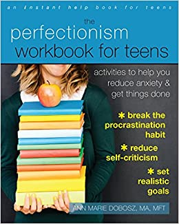 Academic Anxiety How Perfectionism And >> Amazon Com The Perfectionism Workbook For Teens Activities To Help