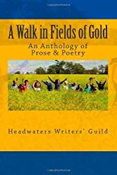 A Walk in Fields of Gold: An Anthology of Prose & Poetry by Headwaters Writers' Guild published by Spiral Press (2010) [Paperback]