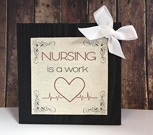 Nursing is A Work of Heart Wood Block Wood Sign Plaque