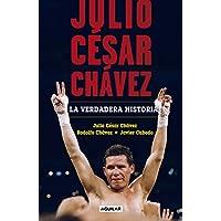 Julio César Chávez: La verdadera historia / Julio Cesar...
