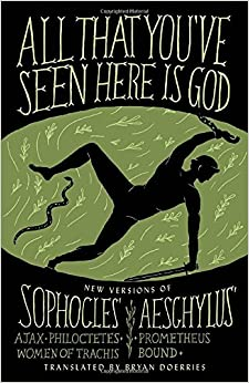 All That You've Seen Here is God: New Versions of Four Greek Tragedies Sophocles' Ajax, Philoctetes, Women of Trachis: Aeschylus' Prometheus Bound (A Vintage original)