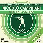 Niccolò Campriani: L'ultimo colpo (Olimpicamente) | Mario Mucciarelli,G. Sergio Ferrentino