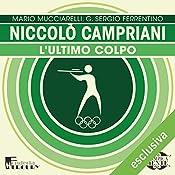 Niccolò Campriani: L'ultimo colpo (Olimpicamente) | Mario Mucciarelli, G. Sergio Ferrentino