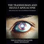 The Transhuman and Occult Apocalypse: How Google Will