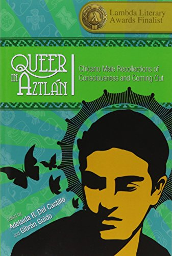 Queer in Aztlán: Chicano Male Recollections of Consciousness and Coming Out