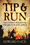 Tip and Run - the Untold Tragedy of the Great War in Africa