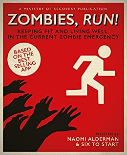 Zombies, Run!: Keeping Fit and Living Well in the Current Zombie Emergency by [Alderman, Naomi]
