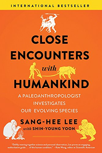 Close Encounters with Humankind – A Paleoanthropologist Investigates Our Evolving Species