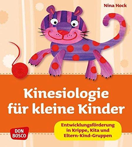 Kinesiologie für kleine Kinder - Entwicklungsförderung in Kita, Krippe und Eltern-Kind-Gruppen (Krippenkinder betreuen und fördern)