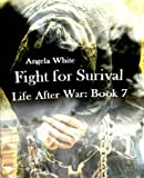 Fight for Survival: Book 7: Life After War (Volume 7)