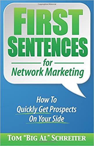 "First Sentences For Network Marketing: How To Quickly Get Prospects On Your Side by Tom ""Big Al"" Schreiter"