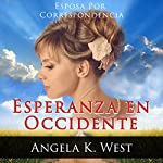 Esposa por Correspondencia: Esperanza en Occidente [Mail Order Bride: Westward Hope] | Angela K. West