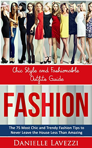 Fashion: Chic Style and Fashionable Outfits Guide - The 75 Most Chic & Trendy Fashio Tips to Never Leave the House Less than - Styles For Designer Less