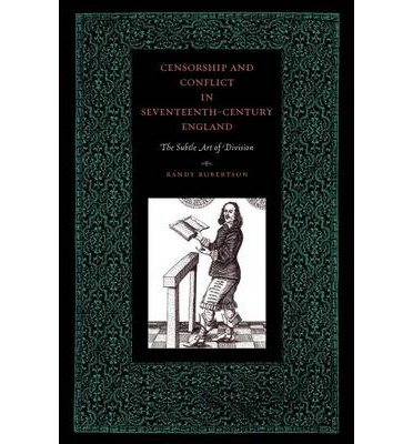 Download Censorship and Conflict in Seventeenth-Century England: The Subtle Art of Division (Penn State Series in the History of the Book) (Paperback) - Common pdf epub