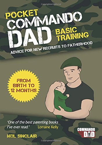 Pocket Commando Dad: Advice for New Recruits to Fatherhood: From Birth to 12 months