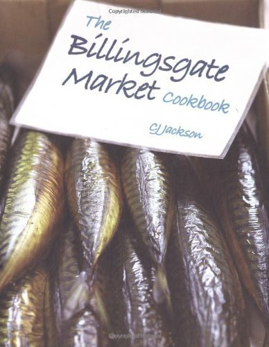 The Billingsgate Market Cookbook by Jackson, C.J. (2009) Hardcover ()