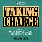 Taking Charge: How to Make Things Happen in Your Organization   Perry M. Smith