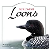 Our Love of Loons (Our Love of Wildlife)