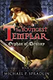 Orphan of Destiny: Book 3 (The Youngest Templar)