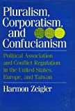 img - for Pluralism, Corporatism, and Confucianism: Political Associations and Conflict Regulation in the United States, Europe, and Taiwan book / textbook / text book