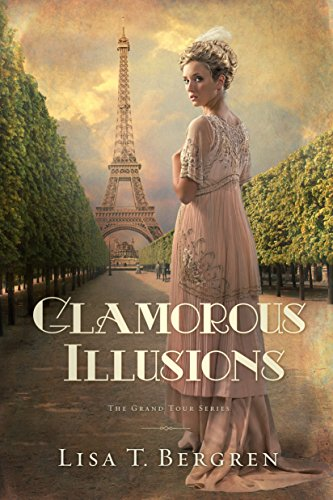 Glamorous Illusions: A Novel (Grand Tour Series Book 1) by [Bergren, Lisa T.]