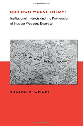 Our Own Worst Enemy?: Institutional Interests and the Proliferation of Nuclear Weapons Expertise (Belfer Center Studies in International Security)