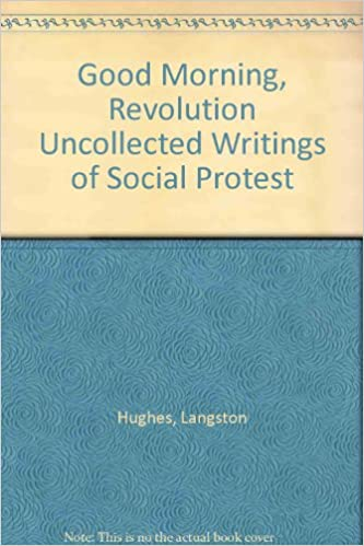 Good Morning, Revolution Uncollected Writings of Social Protest