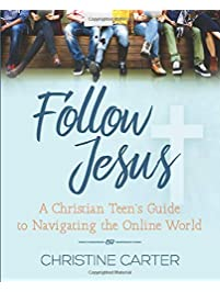 Follow Jesus: A Christian Teen's Guide to Navigating the Online World