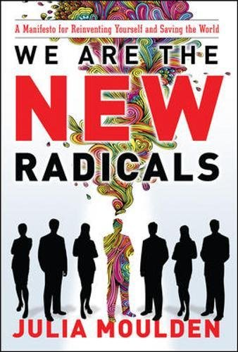 we-are-the-new-radicals-a-manifesto-for-reinventing-yourself-and-saving-the-world-business-books