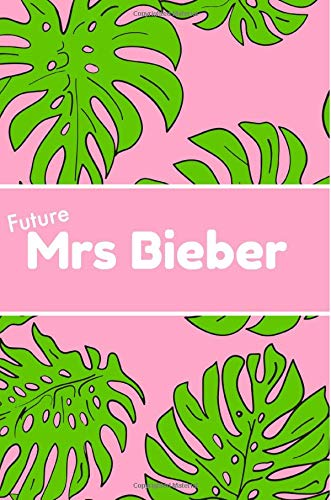 Future Mrs Bieber: Notebook,GIfts,Merchandise,Journal,6X9,Lined paper,Christmas.Birthday,Presents,novelty