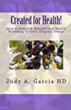 Created For Health!: How to Renew & Rebuild Your Health According to God's Original Design