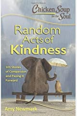 Chicken Soup for the Soul:  Random Acts of Kindness: 101 Stories of Compassion and Paying It Forward Paperback