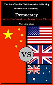 Democracy: What the West can learn from China (The Art of Media Disinformation is Hurting the World and Humanity Book 1) (English Edition) por [Chua, Wei Ling]