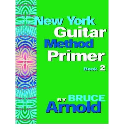 [ [ [ New York Guitar Method Primer Book 2 [ NEW YORK GUITAR METHOD PRIMER BOOK 2 BY Arnold, Bruce E. ( Author ) Jul-01-2006[ NEW YORK GUITAR METHOD PRIMER BOOK 2 [ NEW YORK GUITAR METHOD PRIMER BOOK (New York Guitar Method Primer)