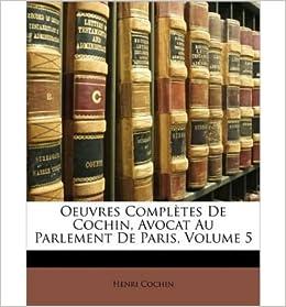 Oeuvres Compltes de Cochin, Avocat Au Parlement de Paris, Volume 5 (Paperback)(French) - Common